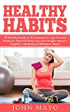 Healthy Habits: 30 Healthy Habits & 30 Amazing No Gym Needed Workouts That Will Help You Lose Weight, Remove Negative Thinking and Minimize Stress! (No ... Wake Up Early, How to Get Abs)
