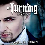 The Turning: Unleashed: The Turning Series, Book 2 | April M. Reign