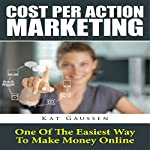 Cost Per Action Marketing: One of the Easiest Way to Make Money Online | Kat Gaussen
