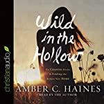 Wild in the Hollow: On Chasing Desire and Finding the Broken Way Home | Amber C. Haines
