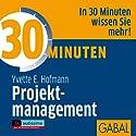 30 Minuten Projektmanagement Hörbuch von Yvette E. Hofmann Gesprochen von: Sonngard Dressler, Heiko Grauel, Gordon Piedesack