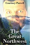 The Great Northwest, Courtney M. Purcell, 0595211941