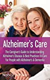 img - for Alzheimer's Care - The Caregiver's Guide to Understanding Alzheimer's Disease & Best Practices to Care for People with Alzheimer's & Dementia book / textbook / text book