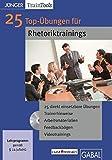 25 Top-Übungen für Rhetoriktrainings (CD-ROM): CD-ROM mit Word-,PDF-,PowerPoint-Dateien, Videoübungen