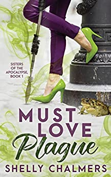 Must Love Plague: A Sisters of the Apocalypse Novel by [Chalmers, Shelly]