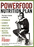 The Powerfood Nutrition Plan: The Guy's Guide to Getting Stronger, Leaner, Smarter, Healthier, Better Looking, Better Sex - with Food!