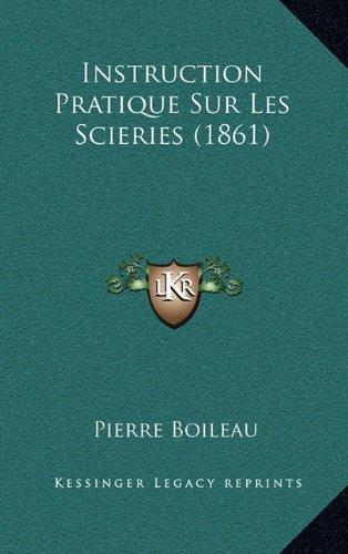 Instruction Pratique Sur Les Scieries (1861) (French Edition)