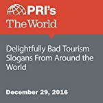 Delightfully Bad Tourism Slogans From Around the World | Lizzy Tomei,Nina Porzucki