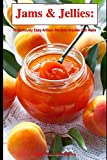 Jams & Jellies: Ridiculously Easy Artisan Recipes Anyone Can Make (Summer Flavors in Jars)