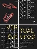 Virtual Futures : Cyberotics, Technology and Posthuman Pragmatism, Dixon, Joan B., 0415133807