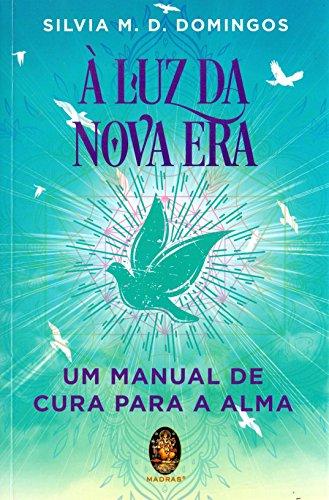 À Luz da Nova Era. Manual de Cura Para a Alma