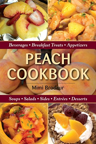 Peach Cookbook: Beverages, Breakfast Treats, Appetizers, Soups, Salads, Sides, Entrees, Desserts