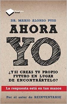 Ahora Yo por Mario Alonso Puig