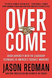 Overcome: Crush Adversity with the Leadership Techniques of America's Toughest Warr