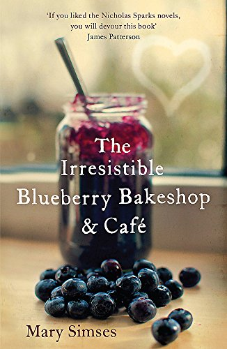 The Irresistible Blueberry Bakeshop and Cafe: a Heartwarming, Romantic Summer Read