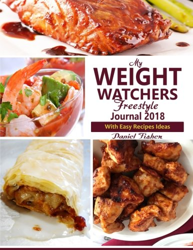 My Weight Watchers Freestyle Journal: 2018 Ultimate Weight Watchers Freestyle Recipes cookbook and Daily activity Journal For Easy Weight Loss ( Blank ... Journal For Ultimate Weight Loss) (Volume 1)