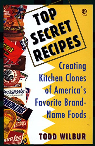 Top Secret Recipes: Creating Kitchen Clones of America's Favorite Brand-Name Foods (Penguin Viking Plume General Books) by Todd Wilbur