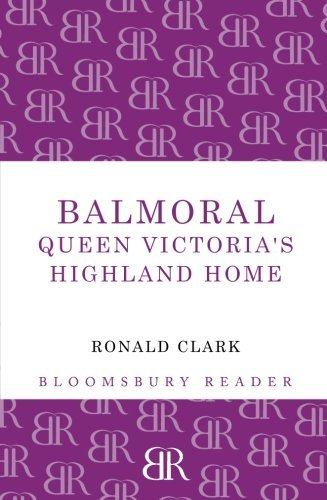 (Balmoral: Queen Victoria's Highland Home (Bloomsbury Reader) by Ronald Clark (2012-10-15))