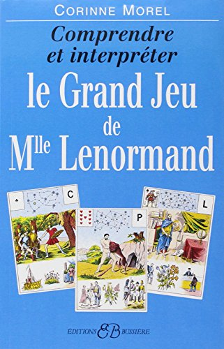 Comprendre et interpréter le Grand Jeu de Mademoiselle Lenormand Corinne Morel