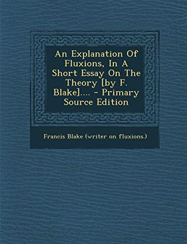 An Explanation Of Fluxions, In A Short Essay On The Theory [by F. Blake].... - Primary Source Edition (Copper Pots And Pans Vs Stainless Steel)