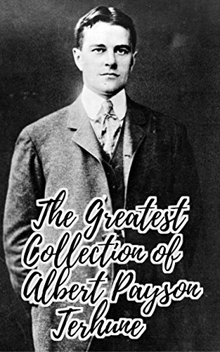 Albert Collection (The Greatest Collection of Albert Payson Terhune (Collection Includes Superwomen, Further Adventures of Lad, Black Caesar's Clan, And)