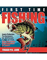 First Time Fishing: Learn Fisheries Techniques for Different Types of Fish, Fun Easy Guide from Beginners to Expert