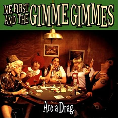 Image result for me first gimme gimmes are a drag