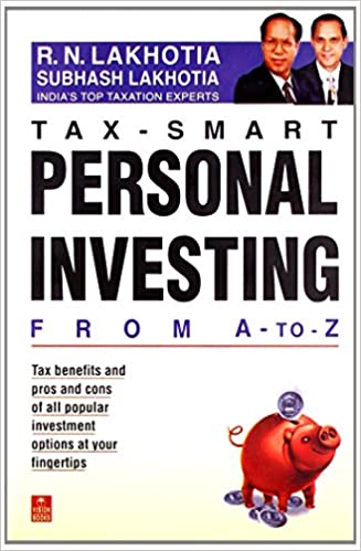 Tax Smart Personal Investing From A To Z R N Lakhotia