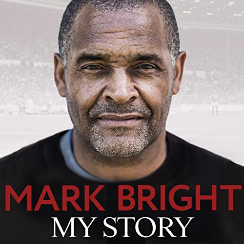 My Story: From Foster Care to Footballer por Mark Bright,Kevin Brennan
