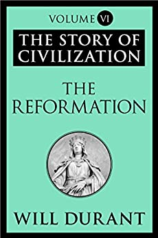 image for The Reformation: The Story of Civilization, Volume VI