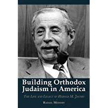 Building Orthodox Judaism in America: The Life and Legacy of  Harold M. Jacobs