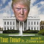 True Trump Two | Stephen M Good
