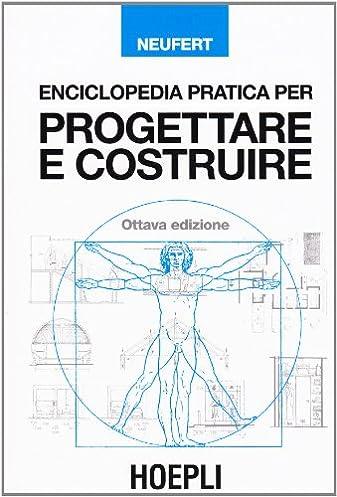 amazon it enciclopedia pratica per progettare e costruire ernst rh amazon it manuale dell'architetto o neufert manuale di architettura neufert