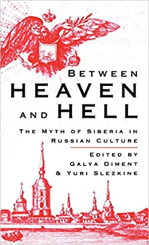 Between Heaven and Hell: The Myth of Siberia in Russian Culture: Galya  Diment, Yuri Slezkine: 9780312060725: Amazon.com: Books
