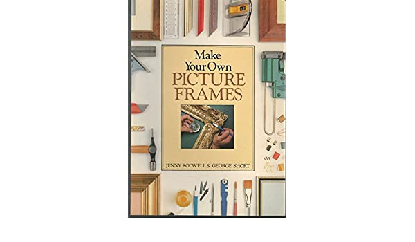Make Your Own Picture Frames: Techniques/Materials: Jenny Rodwell ...