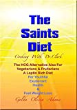 THE SAINTS DIET: Cooking With Dr. Clark – The HCG Alternative Also For Vegetarians & Fruitarians A Leptin Rich Diet For Youthful Exuberant Health & Fast Weight Loss