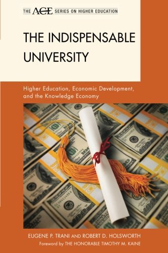 The Indispensable University: Higher Education, Economic Development, and the Knowledge Economy (The ACE Series on Higher Education)