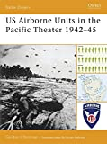 US Airborne Units in the Pacific Theater 1942–45 (Battle Orders)