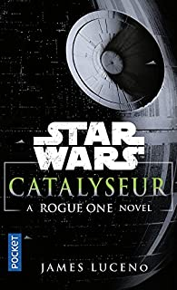 Star Wars : Catalyseur : a rogue one story, Luceno, James