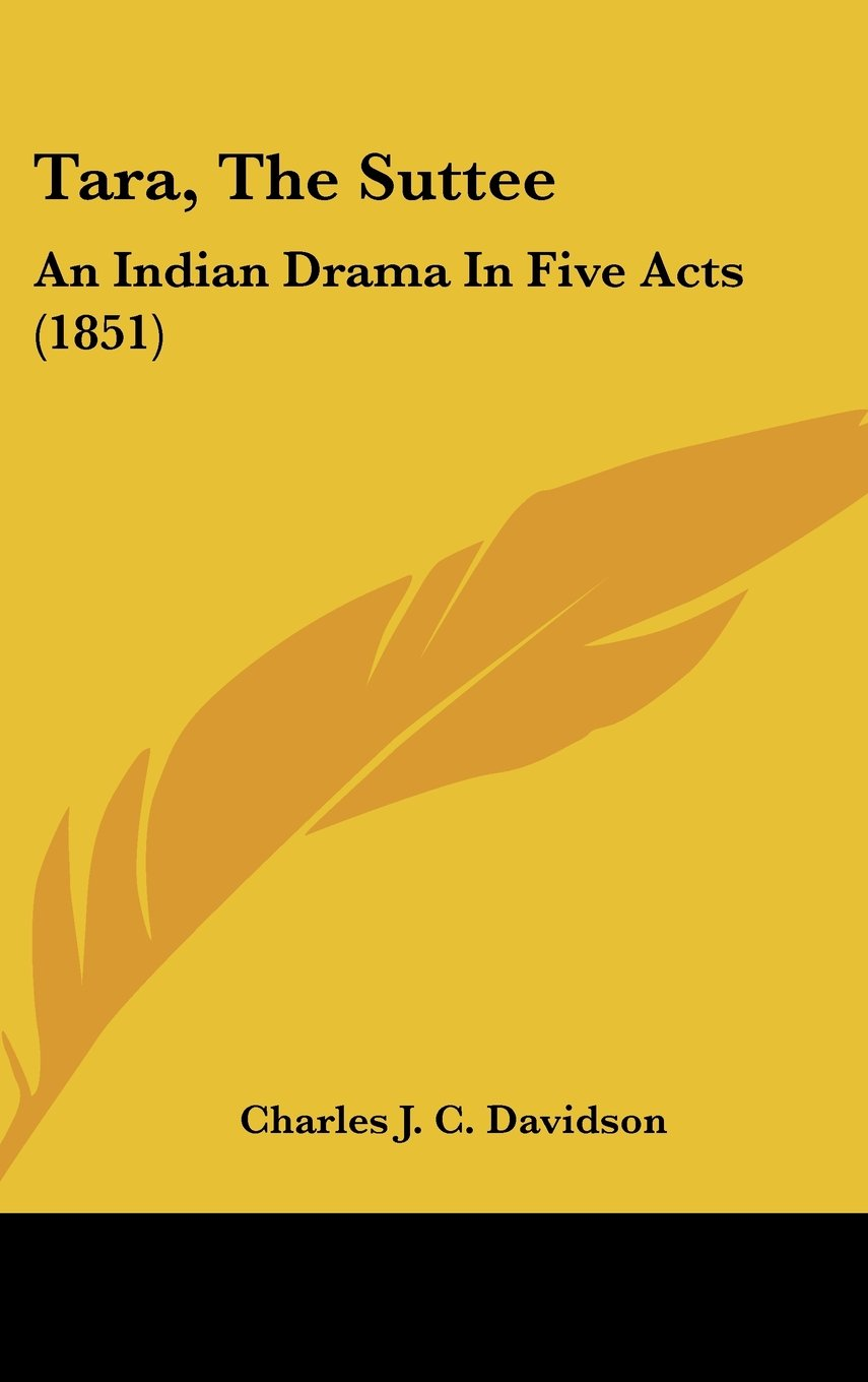 Read Online Tara, The Suttee: An Indian Drama In Five Acts (1851) pdf epub