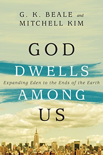 God Dwells Among Us: Expanding Eden to the Ends of the Earth (The End Times Bible Prophecy And Promises)