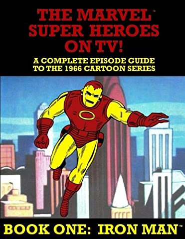 The Marvel Super Heroes On TV! Book One: IRON MAN: A Complete Episode Guide To The 1966 Grantray-Lawrence Cartoon Series (Volume - Marvel Super Heroes Guide