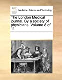 The London Medical journal. by a society of physicians. Volume 8 Of 11, See Notes Multiple Contributors, 1170894720