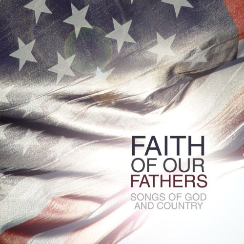 Faith Of Our Fathers: Songs Of...
