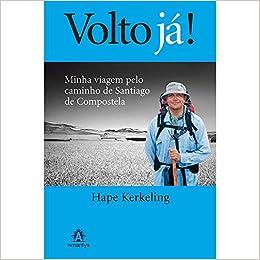 Volto Já! Minha Viagem Pelo Caminho de Santiago de Compostela (Em Portuguese do Brasil): Hape Kerkeling: 9788520427637: Amazon.com: Books