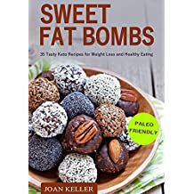Sweet Fat Bombs: 35 Tasty Keto Recipes for  Weight Loss and Healthy Eating (Quick & Easy Recipes for Ketogenic, Paleo & Low-Carb Diets)