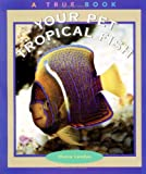 Your Pet Tropical Fish, Elaine Landau, 0516262785