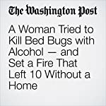 A Woman Tried to Kill Bed Bugs with Alcohol — and Set a Fire That Left 10 Without a Home | Kristine Phillips