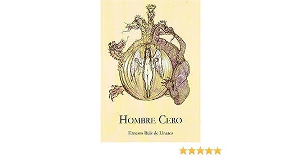 HOMBRE CERO: Una crítica novelada del hombre de hoy por su constante abandono del humanismo, la ética, la moral y el estudio