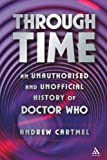 Through Time : An Unauthorised and Unofficial History of Doctor Who, Cartmel, Andrew, 0826417329